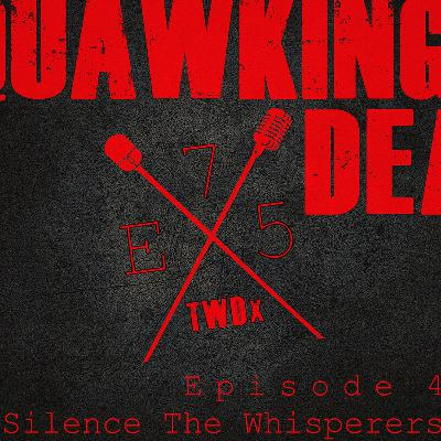 "[Episode 75] Season 10, Episode 4 of The Walking Dead, ""Silence The Whisperers"""