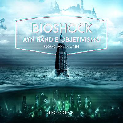 Regras do Jogo #84 – Bioshock, Ayn Rand e Objetivismo