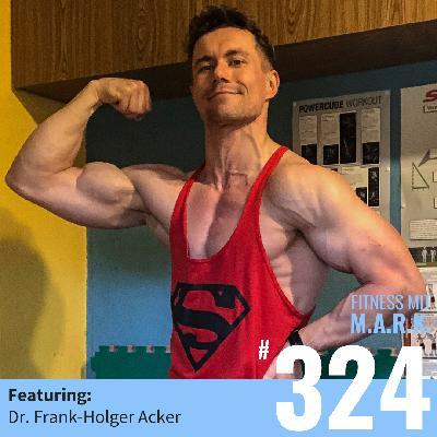 FMM 324 : So gelingt die Symbiose aus Muskelaufbau und Marathonlauf — mit Dr. Frank-Holger Acker