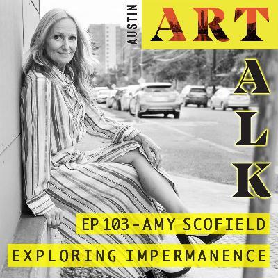 Episode 103: Amy Scofield - Exploring Impermanence