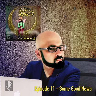 Episode Eleven - Some Good News