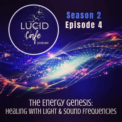 The Energy Genesis: Healing with Sound + Light Frequencies