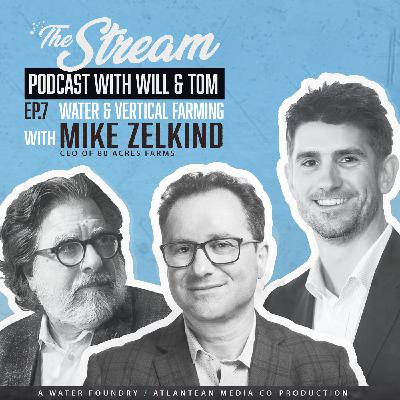 Ep 7: Vertical farming, water and Pitbull with Mike Zelkind