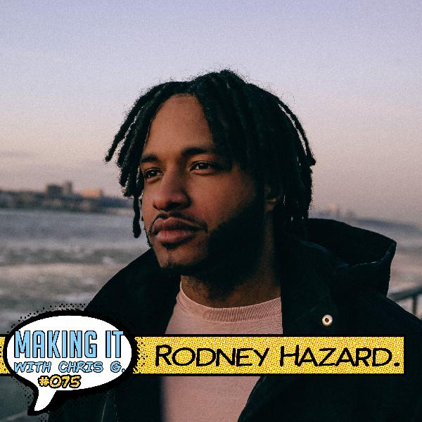 #075: Rodney Hazard - Creating Beautiful Artistic Content and Building Powerful Relationships with Fellow Collaborators Through Social Media