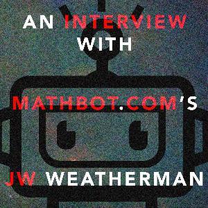 34: An Interview with Mathbot.com's JW Weatherman