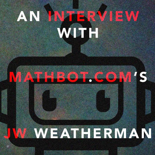 34: An Interview with Mathbot.com's JW Weatherman