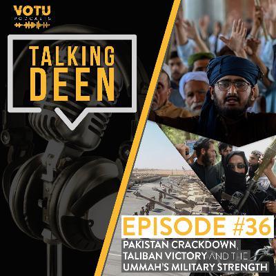 Ep 36: Pakistan Crackdown, Taliban Victory & The Ummah's Military Strength