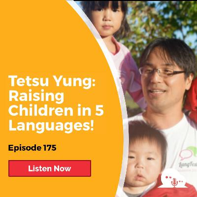 AFP 175 - Tetsu Yung: Raising Children in 5 Languages