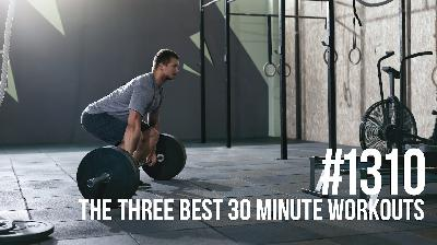 1310: The Three Best 30 Minute Workouts for Fat Loss and Muscle Gain