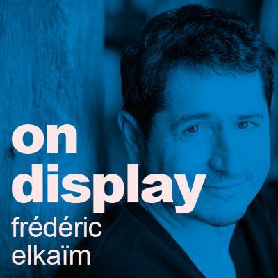 On Display | A Conversation with Frédéric Elkaïm