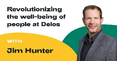 Ep. 007: Jim Hunter - Revolutionizing the well-being of people indoors at Delos