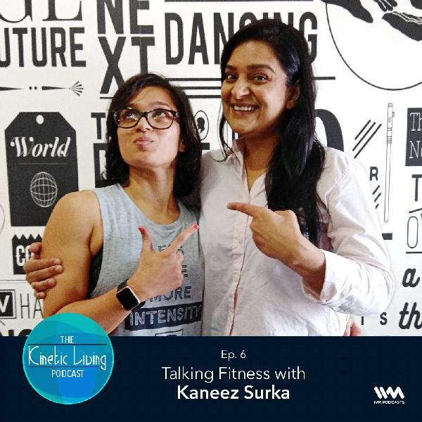 Ep. 06: Talking Fitness with Kaneez Surka