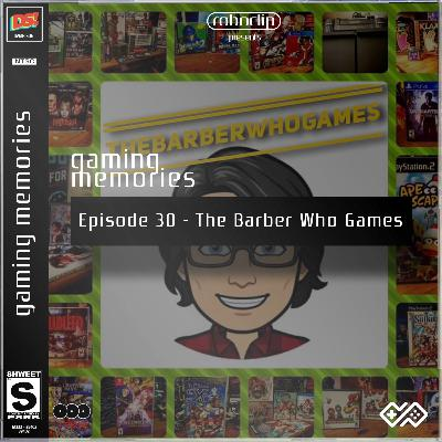 Gaming Memories - 30 - The Barber Who Games