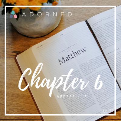 Ep. 77 - Matthew - Chapter 6 - verses 1-13