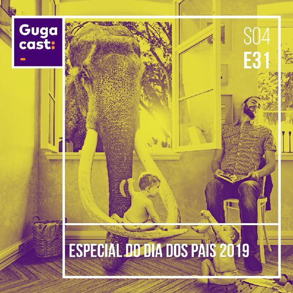 Especial Dia dos Pais 2019 - Gugacast - S04E31