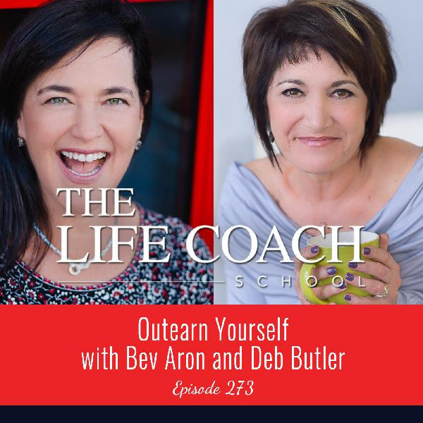 Ep #273: Outearn Yourself with Bev Aron and Deb Butler