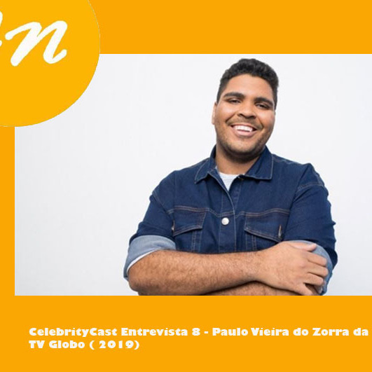 CelebrityCast Entrevista 8 - Paulo Vieira do Zorra
