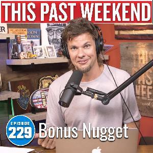 Bonus Nugget | This Past Weekend #229
