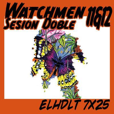 [ELHDLT] 7x25 Watchmen sesión doble: núms. 11 y 12