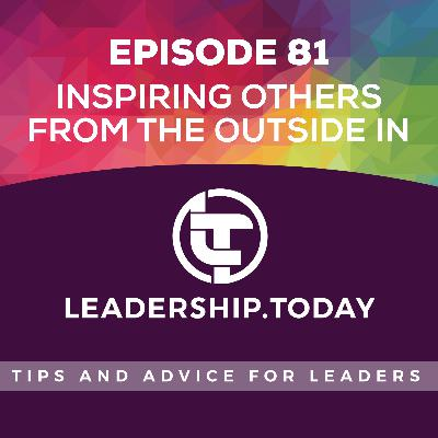 Episode 81 - Inspiring Others from the Outside In