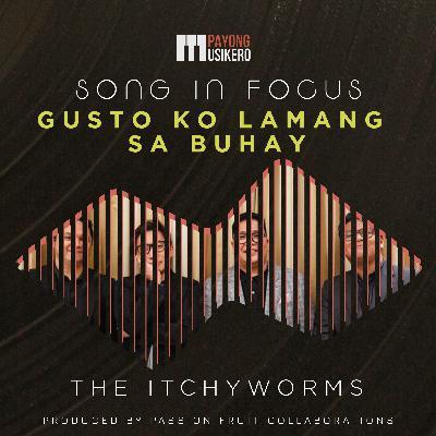Song #9 Gusto Ko Lamang Sa Buhay by The Itchyworms (The Story Behind)