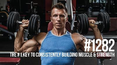 1282: The #1 Key to Consistently Building Muscle & Strength (Avoid Plateaus!)