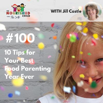 TNC 100: 10 Tips for Your Best Food Parenting Year Ever