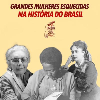 29 # HistóriaNoCast - Grandes Mulheres Esquecidas na História do Brasil