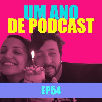 Ep 54 - Um ano de podcast