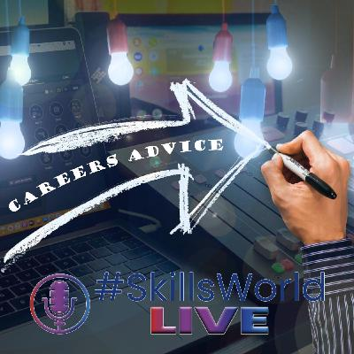 Careers Advice and Guidance, is it fit for purpose? Episode 21: #SkillsWorldLIVE