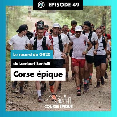 """#49 """"Corse épique"""", le record du GR20 de Lambert Santelli"""