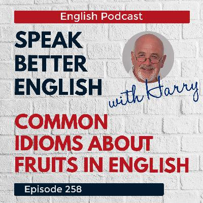 Speak Better English with Harry | Episode 258