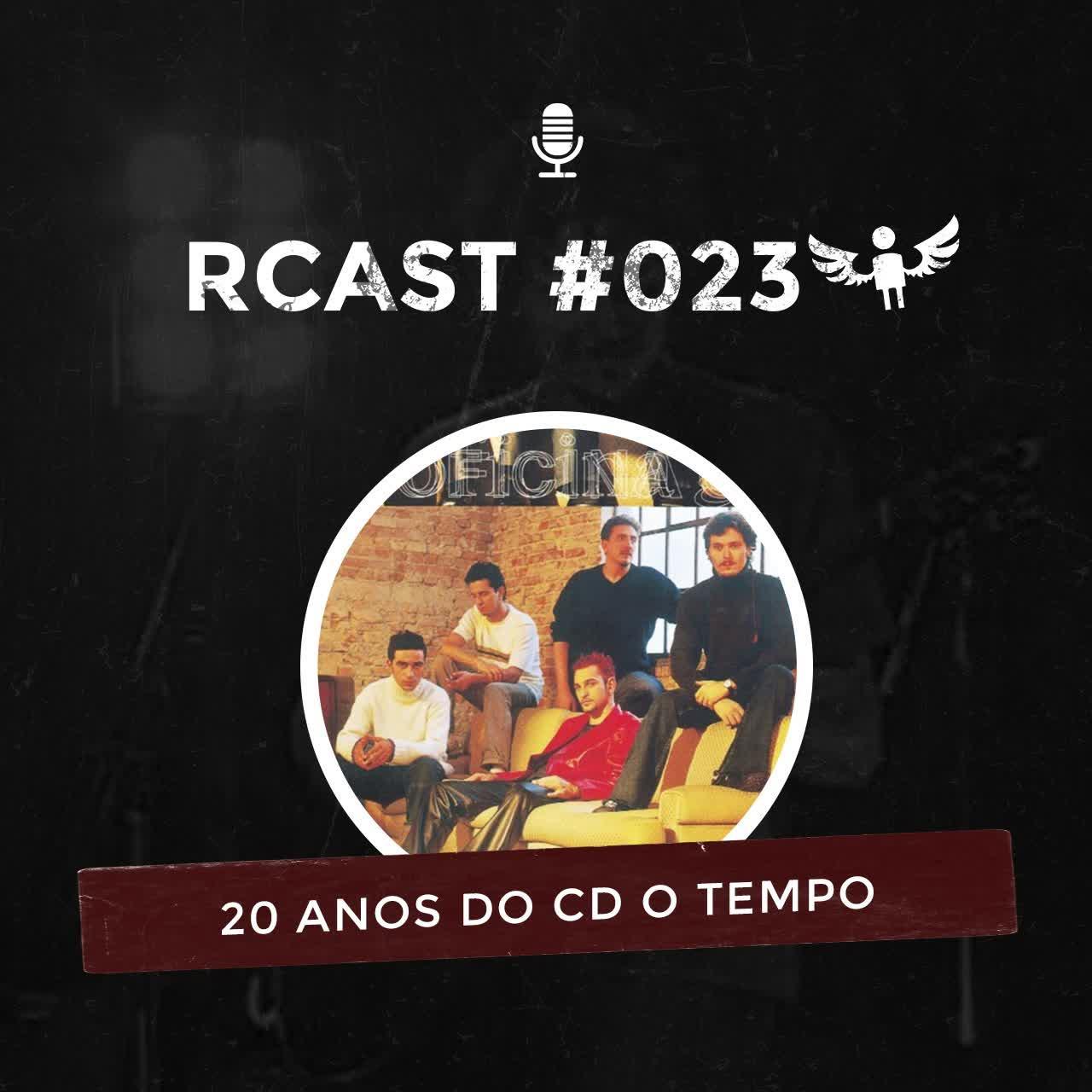 RCast #023 - O TEMPO COMPLETA 20 ANOS