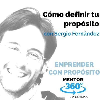 Cómo definir tu propósito, con Sergio Fernández - EMPRENDER CON PROPÓSITO - MENTOR360