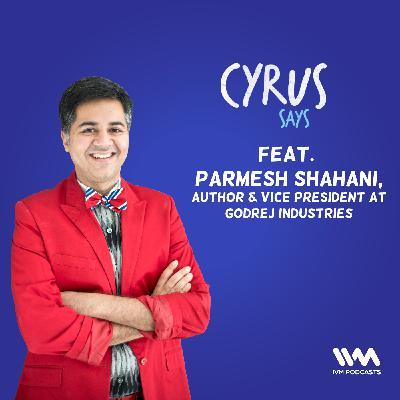Ep. 555: feat. Parmesh Shahani