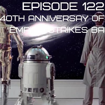 Episode 122: 40th Anniversay of The Empire Strikes Back