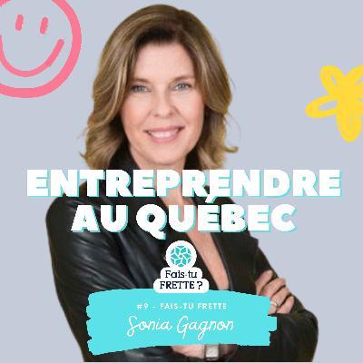 #09 Entreprendre au Québec - Sonia Gagnon