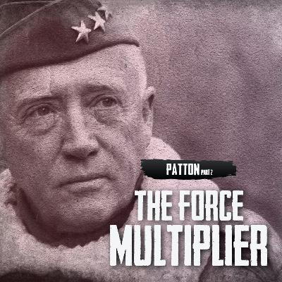 Patton, Part Two: The Force Multiplier