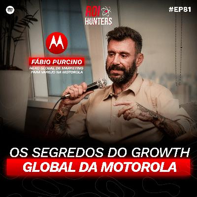 Os Segredos do Growth Global da Motorola | ROI Hunters #81