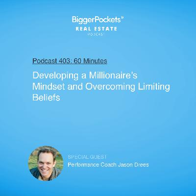 403: Developing a Millionaire's Mindset and Overcoming Limiting Beliefs with Performance Coach Jason Drees