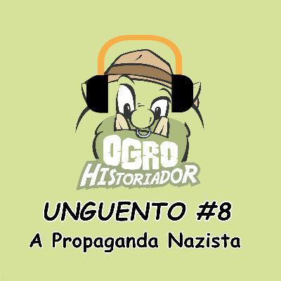 Unguento do Ogro #8: A Propaganda Nazista