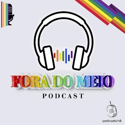 Fora do Meio | Podcast LGBTQI+ (Trailer)
