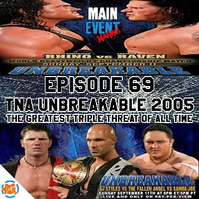 Episode 69: TNA Unbreakable 2005 (Greatest Triple Threat of All Time)