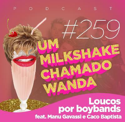#259 - Loucos por boybands (feat. Manu Gavassi e Caco Baptista)