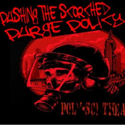 6/1/20: POLY-SCI THEATER – REVEALING THE SCORCHED PURGE POLICY