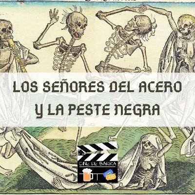 Cine de barra 4x10 - Los Señores del Acero y la Peste Negra