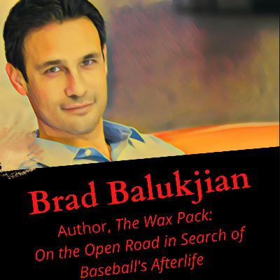 "Brad Balukjian: Author, ""The Wax Pack: On the Open Road in Search of Baseball's Afterlife"""