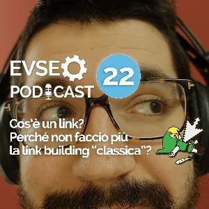 """Cos'è un link? Perché non faccio piu la link building """"classica""""? - EV SEO Podcast #22"""