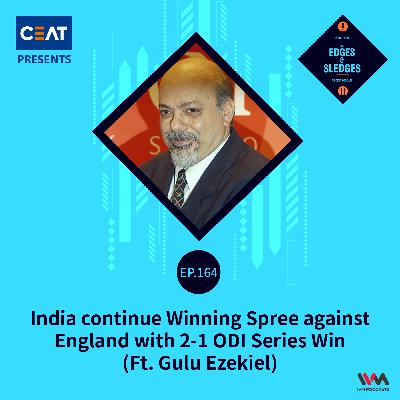 Ep. 164: India continue Winning Spree against England with 2-1 ODI Series Win (ft. Gulu Ezekiel)