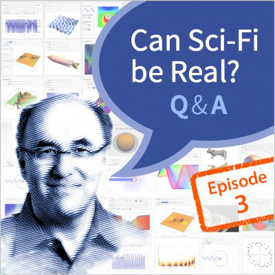 Stephen Wolfram Q&A, Can Sci-Fi be Real: Episode 3